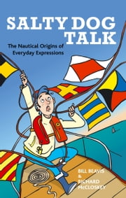 Salty Dog Talk - The Nautical Origins of Everyday Expressions ebook by Bill Beavis,Richard McCloskey