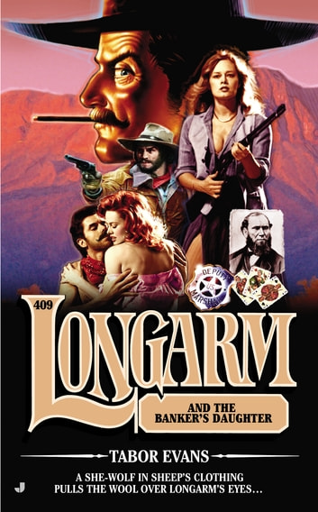 Longarm 409 - Longarm and the Banker's Daughter eBook by Tabor Evans