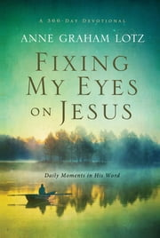 Fixing My Eyes on Jesus - Daily Moments in His Word ebook by Anne Graham Lotz