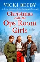 Christmas with the Ops Room Girls - A festive and feel-good WW2 saga ebook by Vicki Beeby