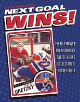 Next Goal Wins! - The Ultimate NHL Historian's One-of-a-Kind Collection of Hockey Trivia ebook by Liam Maguire