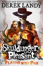 Playing With Fire (Skulduggery Pleasant, Book 2) 電子書籍 by Derek Landy