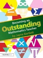 Becoming an Outstanding Mathematics Teacher ebook by Jayne Bartlett