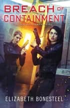 Breach of Containment (A Central Corps Novel, Book 3) ebook by Elizabeth Bonesteel