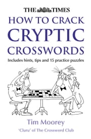 The Times How to Crack Cryptic Crosswords ebook by Tim Moorey