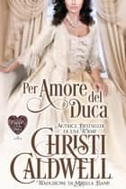 Per Amore del Duca ebook by Christi Caldwell