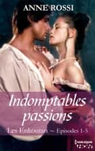 Indomptables passions - Les Enkoutan - Episodes 1 à 5 ebook by Anne Rossi