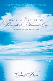 The Book of Revelation Through a Woman's Eyes - A Commentary That Reads More Like A Novel ebook by Bari Bair