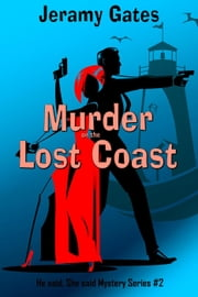 Murder on the Lost Coast, A He Said, She Said Cozy Mystery - He said, She said Detective Series, #2 ebook by Jeramy Gates