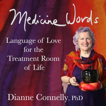 Medicine Words - language of love for the treatment room of life audiobook by Dianne Connelly