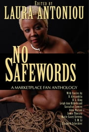 No Safewords: A Marketplace Fan Anthology ebook by Laura Antoniou