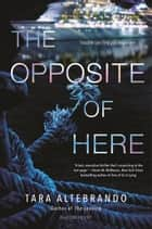 The Opposite of Here ebook by Tara Altebrando