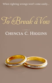 To Break a Vow ebook by Chencia C. Higgins