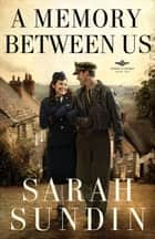 Memory Between Us, A (Wings of Glory Book #2) - A Novel 電子書籍 by Sarah Sundin