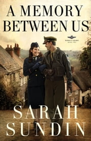 Memory Between Us, A (Wings of Glory Book #2) - A Novel ebook by Sarah Sundin