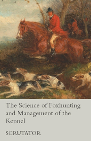 The Science of Foxhunting and Management of the Kennel ebook by Scrutator
