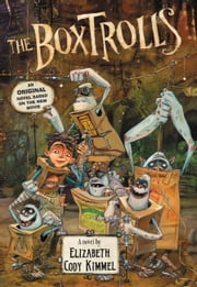 The Boxtrolls: A Novel ebook by Elizabeth Cody Kimmel