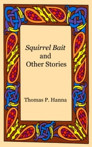 Squirrel Bait and Other Stories ebook by Thomas P. Hanna