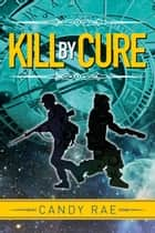 Kill by Cure ebook by Candy Rae