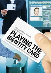 Playing the Identity Card - Surveillance, Security and Identification in Global Perspective ebook by Colin J Bennett,David Lyon