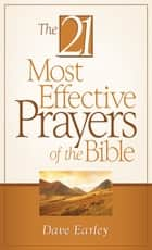 The 21 Most Effective Prayers of the Bible ebook by Dave Earley