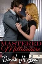 Mastered by the Millionaire eBook by Dinah McLeod