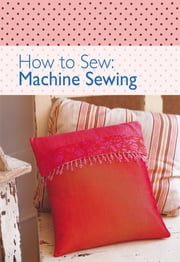 How to Sew - Machine Sewing ebook by David & Charles Editors