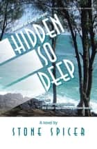 Hidden so Deep ebook by Stone Spicer