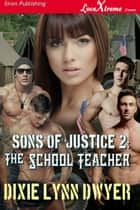 Sons of Justice 2: The School Teacher ebook by Dixie Lynn Dwyer