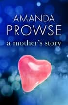 A Mother's Story ebook by Amanda Prowse