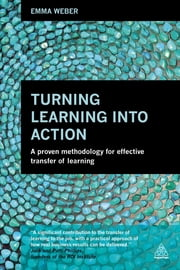Turning Learning into Action - A Proven Methodology for Effective Transfer of Learning ebook by Emma Weber
