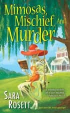 Mimosas, Mischief, and Murder ebook by Sara Rosett