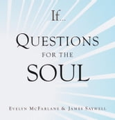If..., Volume 4 - Questions for the Soul ebook by Evelyn McFarlane,James Saywell