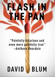 Flash in the Pan - Life and Death of an American Restaurant ebook by David Blum