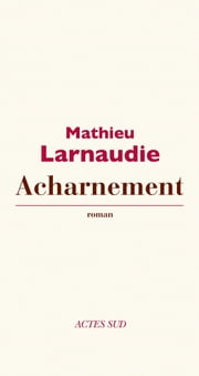 Acharnement ebook by Mathieu Larnaudie