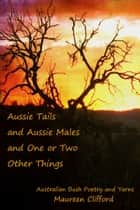 Aussie Tails and Aussie Males and One or Two Other Things ebook by Maureen Clifford