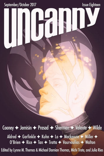 Uncanny Magazine Issue 18 - September/October 2017 ebook by Lynne M. Thomas,Michael Damian Thomas,N.K. Jemisin,Fran Wilde,C. S. E. Cooney,Catherynne M. Valente,Vina Jie-Min Prasad,Delia Sherman,Sophie Aldred,Cecilia Tan