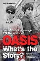 Oasis: What's The Story ebook by