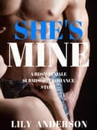 She's Mine: A Tale of Forced Submission and Obsession ebook by Lily Anderson
