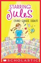 Starring Jules #4: Starring Jules (third grade debut) ebook by Beth Ain