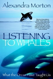 Listening to Whales - What the Orcas Have Taught Us ebook by Alexandra Morton