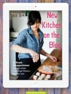 New Kitchen on the Blog - 11 Food-Bloggerinnen stellen eine trendige Naturküche vor ebook by Bronwyn Kan, Bronwyn Kan, Kurt Liebig