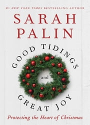 Good Tidings and Great Joy - Protecting the Heart of Christmas ebook by Sarah Palin