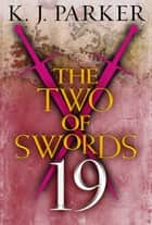 The Two of Swords: Part Nineteen ebook by K. J. Parker