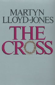 The Cross - God's Way of Salvation ebook by Martyn Lloyd-Jones,Christopher Catherwood,Eric J. Alexander,Christopher Catherwood
