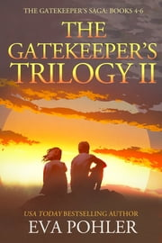 The Gatekeeper's Trilogy Two - Books 4-6 of the Gatekeeper's Saga ebook by Eva Pohler