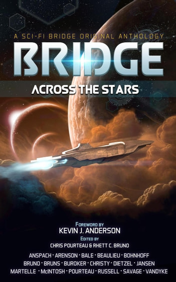Bridge Across the Stars: A Sci-Fi Bridge Original Anthology eBook by Rhett C. Bruno,Chris Pourteau,David VanDyke,Ann Christy,Felix R. Savage,Lindsay Buroker,Chris Dietzel,Craig Martelle,Josi Russell,Daniel Arenson,Steve Beaulieu,Lucas Bale,Jason Anspach,Will McIntosh,Maya Kaathryn Bohnhoff,David Bruns,Patty Jansen