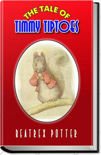 The Tale Of Timmy Tiptoes Ebook By Beatrix Potter 1230002568058