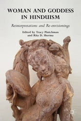 Woman and Goddess in Hinduism - Reinterpretations and Re-envisionings ebook by Tracy Pintchman,Rita D. Sherma