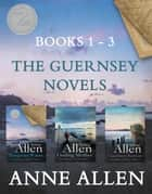 The Guernsey Novels - Books 1-3 - Charming stories of drama, love and mystery set on beautiful Guernsey ebook by Anne Allen